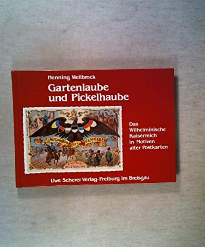 Gartenlaube und Pickelhaube. Das Wilhelminische Kaiserreich in Motiven alter Postkarten