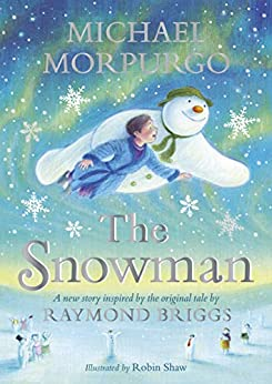 The Snowman: Inspired by the original story by Raymond Briggs by [Michael Morpurgo, Robin Shaw]