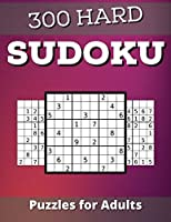 Hard Sudoku Puzzles for Adults: Hard level Sudoku for adults with Challenging 300 puzzles Sudoku Puzzles with Solutions