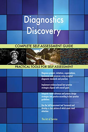 Diagnostics Discovery All-Inclusive Self-Assessment - More than 700 Success Criteria, Instant Visual Insights, Comprehensive Spreadsheet Dashboard, Auto-Prioritized for Quick Results