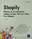 Shopify: Passez au e-commerce : boutique en ligne, Click and Collect, Drop Shipping (Objectif Web)