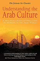Understanding the Arab Culture: A Practical Cross-cultural Guide to Working in the Arab World (Working With Other Cultures)
