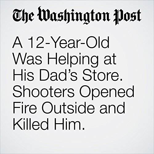 A 12-Year-Old Was Helping at His Dad's Store. Shooters Opened Fire Outside and Killed Him. copertina