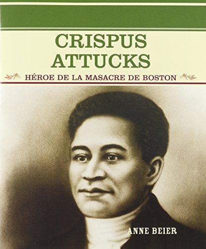 Crispus Attucks: Heroe de La Masacre de Boston (Grandes Personajes en la Historia de los Estados Unidos) (Spanish Editio