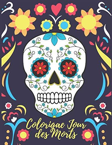 Coloriage Jour des Morts: Livre de Coloriage pour Adultes   Coloriage Tête de Mort   Coloriage Crâne de Sucre   Coloriage Femmes Gothiques   Sugar Skull, Dia de los muertos