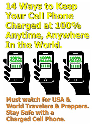 14 Ways to Keep Your Cell Phone Charged at 100% Any time, Anywhere In the World. Must watch for USA & World Travellers, Preppers, Hikers & Bug Out Bags. Stay Safe with a Charged Cell Phone. by Steven Harris.