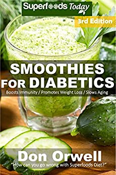 Smoothies for Diabetics: Over 95 Quick & Easy Gluten Free Low Cholesterol Whole Foods Blender Recipes full of Antioxidants & Phytochemicals (Natural Weight Loss Transformation Book 92) by [Don Orwell]