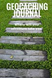 Geocaching Journal: Where will your adventure take you?