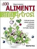 I 100 alimenti antiartrosi. I cibi per curare i dolori articolari e ritrovare il benessere in modo naturale