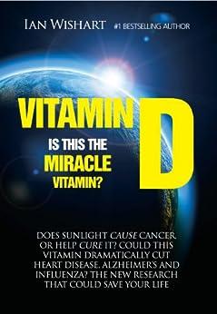[Ian Wishart]のVitamin D: Is This The Miracle Vitamin? (English Edition)