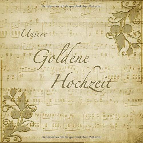 Unsere Goldene Hochzeit: Gästebuch mit edlem Softcover I 55 Seiten für geschriebene Glückwünsche...