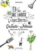 La bible Larousse des secrets de nos grands-mères - 2000 recettes et tours de main de Martina Krcmar