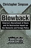 Blowback: America's Recruitment of Nazis and Its Destructive Impact on Our Domestic and Foreign Policy (Forbidden Bookshelf Book 4)