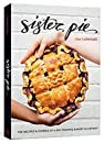 Sister Pie: The Recipes and Stories of a Big-Hearted Bakery in Detroit  A Baking Book