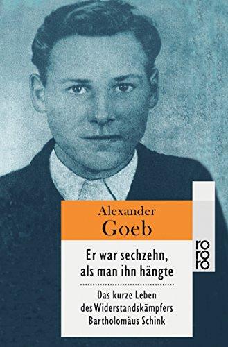 Er war sechzehn, als man ihn hängte: Das kurze Leben des Widerstandskämpfers Bartholomäus Schink