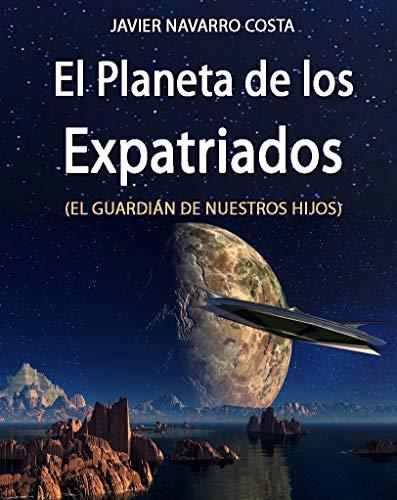 Portada del libro El planeta de los expatriados de Javier Navarro Costa