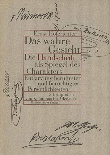 Das wahre Gesicht. Die Handschrift als Spiegel des Charakters. Entlarvung berühmter und berüchtigter Persönlichkeiten. Schriftproben von Kolumbus bis Adenauer.