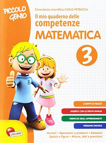 Piccolo genio. Il mio quaderno delle competenze. Matematica. Per la Scuola elementare (Vol. 3)