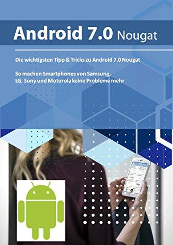 Die wichtigen Tipps & Tricks zu Android 7 Nougat: So machen Smartphones von Samsung, LG, Sony und Motorola keine Probleme mehr