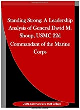 Standing Strong: A Leadership Analysis of General David M. Shoup, USMC 22d Commandant of the Marine Corps