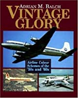 Vintage Glory: Airline Colour Schemes of the '50s and '60s (Airlife's Colour S.)
