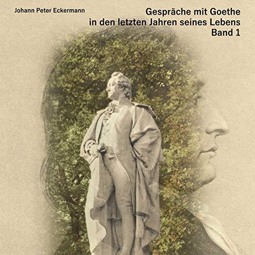 Gespräche mit Goethe in den letzten Jahren seines Lebens: Band 1