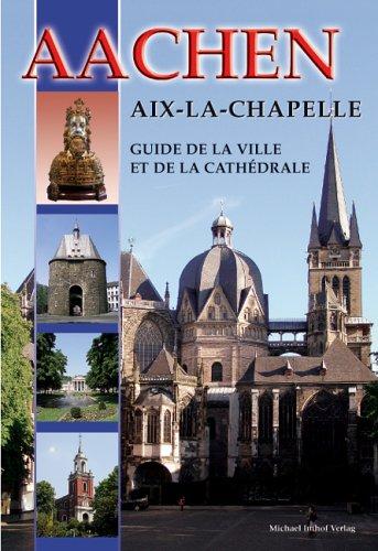 Aachen - Aix-La-Chapelle - Guide de la Ville et de la Cathédrale: Französische Ausgabe