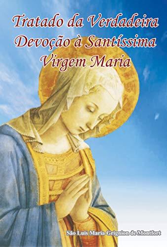 eBook Tratado da Verdadeira Devoção à Santíssima Virgem: Livro da Total Consagração à Nossa Senhora