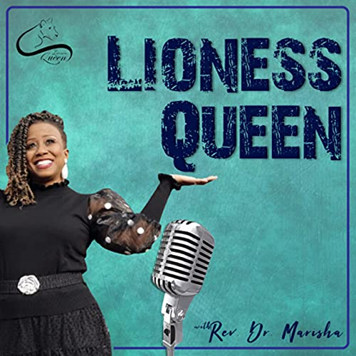 Lioness Queen Podcast By Rev. Dr. Marisha Stewart cover art