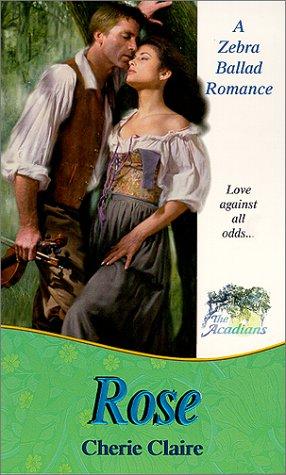 Download Rose: The Acadians (Ballad Romances) 082176716X