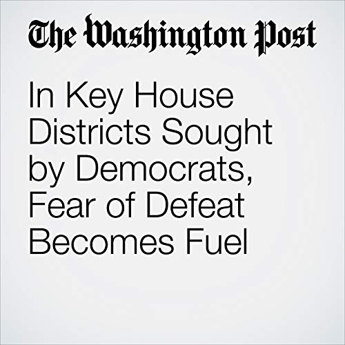 In Key House Districts Sought by Democrats, Fear of Defeat Becomes Fuel copertina