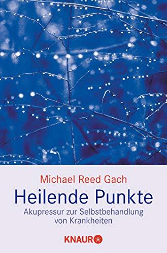 Gach, Michael Reed:<br />Heilende Punkte: Akupressur zur Selbstbehandlung von Krankheiten