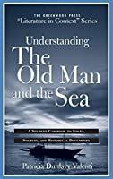 "Understanding the Old Man and the Sea: A Student Casebook to Issues, Sources, and Historical Documents (The Greenwood Press ""Literature in Context"" Series)"