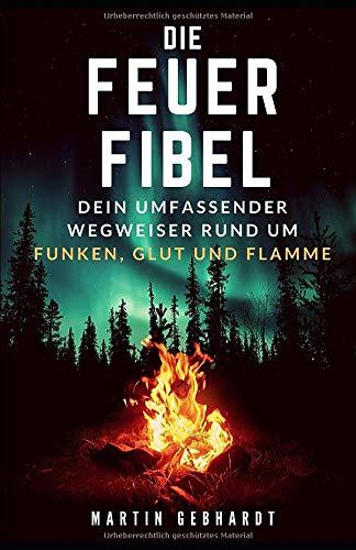 Die Feuer-Fibel: Dein umfassender Wegweiser rund um Funken, Glut und Flamme