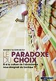 Le Paradoxe du choix - Et si la culture de l'abondance nous éloignait du bonheur ? de Barry Schwartz (29 avril 2009) Poche - 29/04/2009