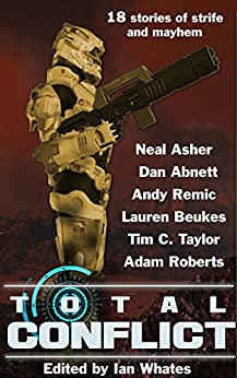 Total Conflict by [Neal Asher, Dan Abnett, Lauren Beukes, Andy Remic, Tim C. Taylor, Ian Whates]