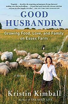 Good Husbandry: A Memoir by [Kristin Kimball]