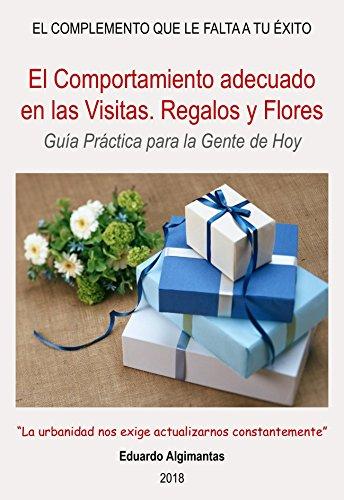El Comportamiento adecuado en las Visitas. Los Regalos y las Flores.: Guía Práctica para la Gente de Hoy (El Complemento que le falta a Tu Éxito nº 5)