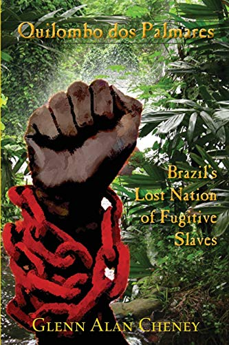 Quilombo dos Palmares: Brazil's Lost Nation of Fugitive Slaves
