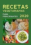 Recetas Vegetarianas : Para principiantes 2020