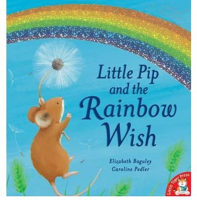 [( Little Pip and the Rainbow Wish )] [by: Elizabeth Baguley] [Apr-2009]