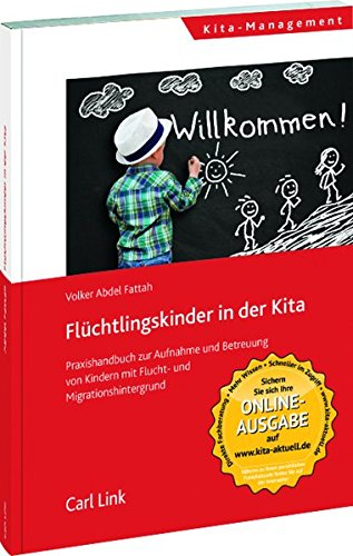 Flüchtlingskinder in der Kita: Praxishandbuch zur Aufnahme und Betreuung von Kindern mit Flucht- und Migrationshintergrund