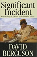 Significant Incident: Canada's Army, the Airborne, and the Murder in Somalia