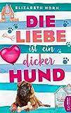 Die Liebe ist ein dicker Hund von Elizabeth Horn