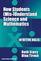 How Students (Mis-)Understand Science and Mathematics: Intuitive Rules (Ways of Knowing in Science, 13)