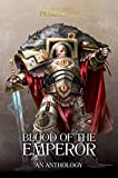 Blood of the Emperor: A Primarchs Anthology (The Horus Heresy: Primarchs)