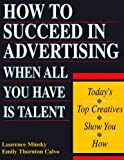 How to Succeed in Advertising When All You Have Is Talent: Today's Top Creatives Show You How (Careers for You)