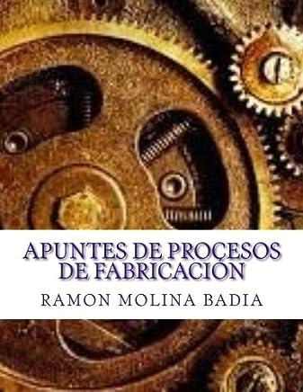 Apuntes de Procesos de Fabricación: Facultad de Ingenieria de EPI-GIJÓN (Spanish Edition