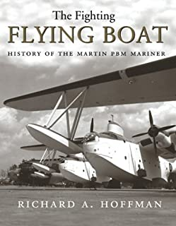 The Fighting Flying Boat: A History of the Martin PBM Mariner