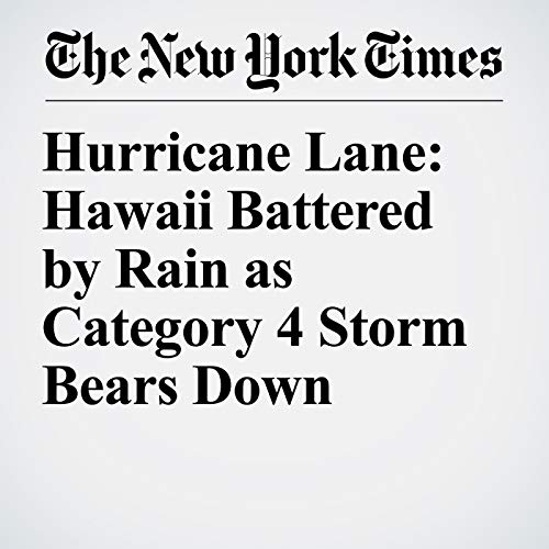 Hurricane Lane: Hawaii Battered by Rain as Category 4 Storm Bears Down copertina